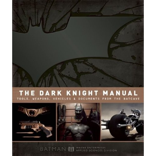 The Dark Knight Manual: Tools, Weapons, Vehicles and Documents